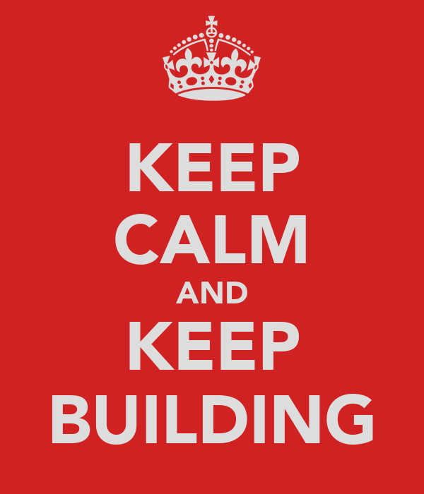 KEEP CALM AND KEEP BUILDING