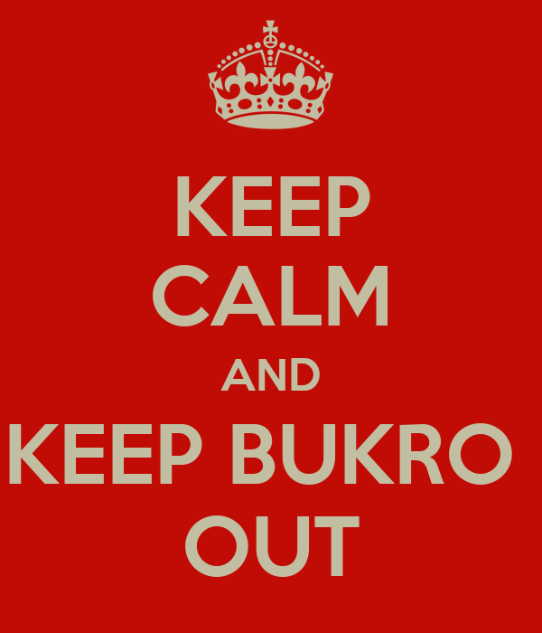 KEEP CALM AND KEEP BUKRO  OUT