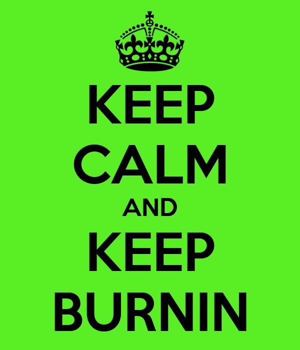 KEEP CALM AND KEEP BURNIN