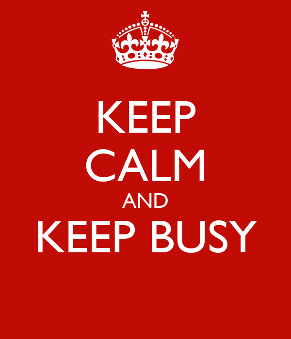 KEEP CALM AND KEEP BUSY