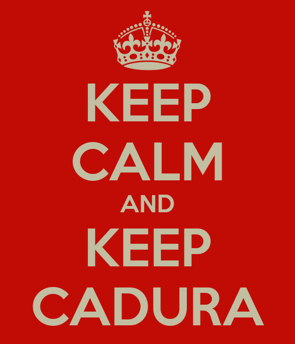 KEEP CALM AND KEEP CADURA