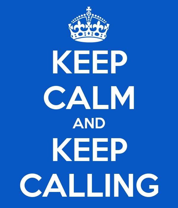 KEEP CALM AND KEEP CALLING