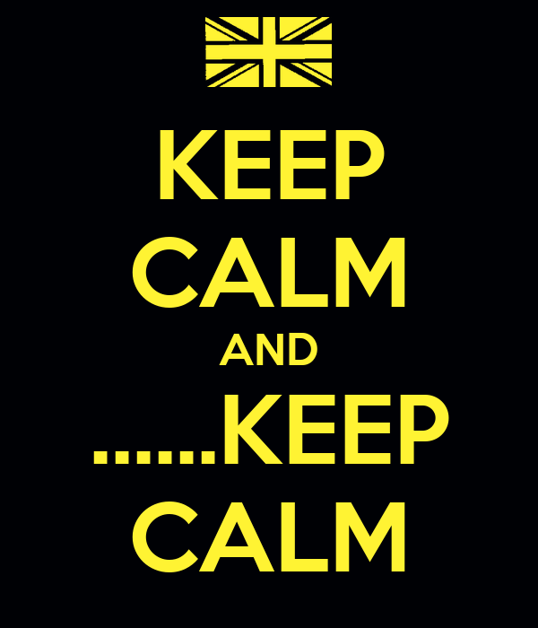 KEEP CALM AND ......KEEP CALM