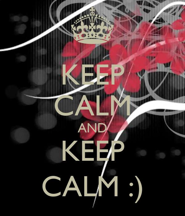 KEEP CALM AND KEEP CALM :)
