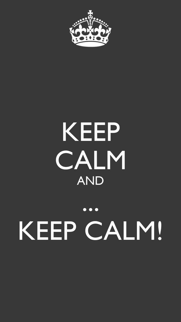 KEEP CALM AND ... KEEP CALM!