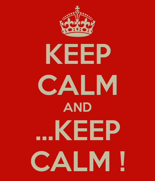 KEEP CALM AND ...KEEP CALM !