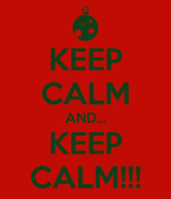 KEEP CALM AND... KEEP CALM!!!
