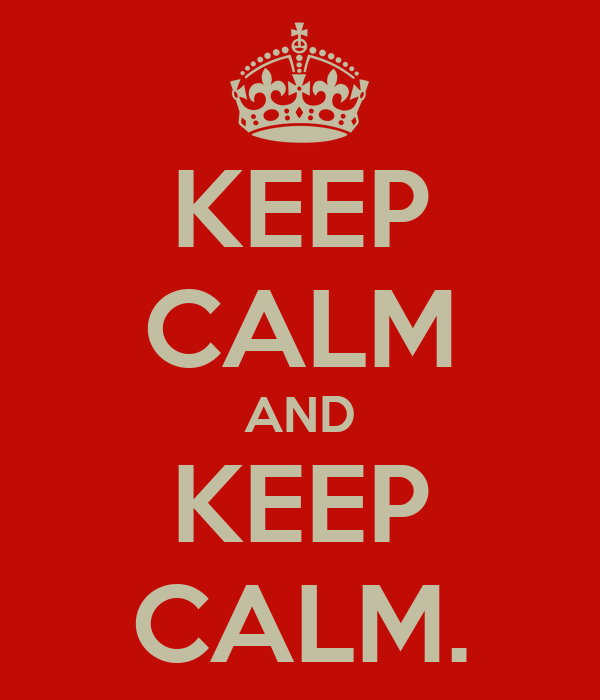 KEEP CALM AND KEEP CALM.