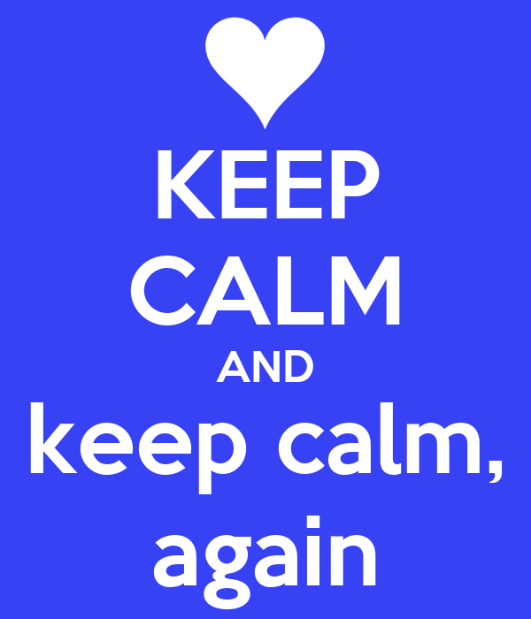 KEEP CALM AND keep calm, again
