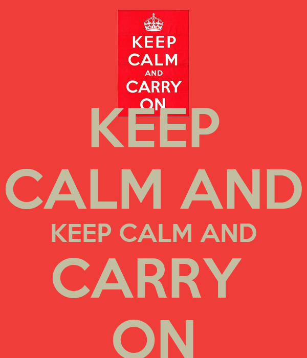 KEEP CALM AND KEEP CALM AND CARRY  ON