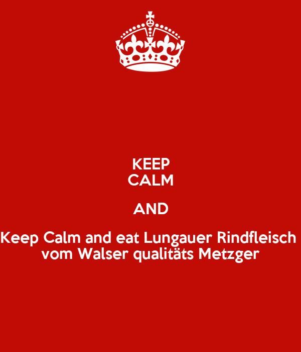 KEEP CALM AND Keep Calm and eat Lungauer Rindfleisch  vom Walser qualitäts Metzger