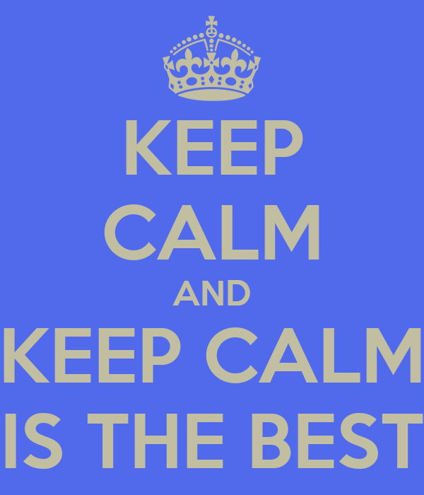 KEEP CALM AND KEEP CALM IS THE BEST