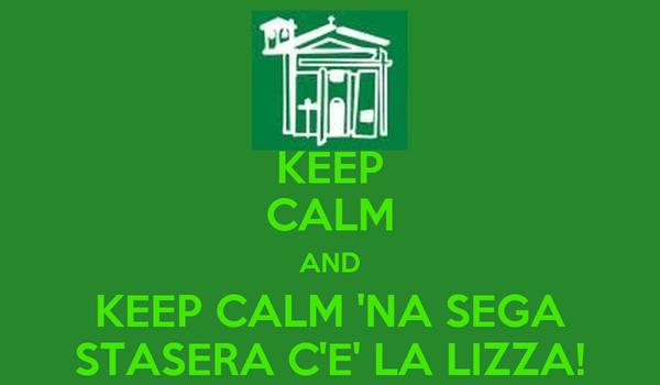 KEEP CALM AND KEEP CALM 'NA SEGA STASERA C'E' LA LIZZA!