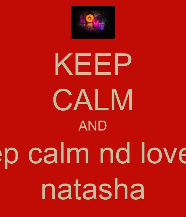 KEEP CALM AND Keep calm nd love <3 natasha