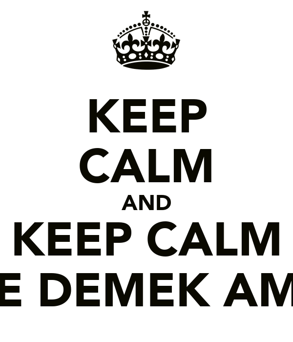 KEEP CALM AND KEEP CALM NE DEMEK AMK