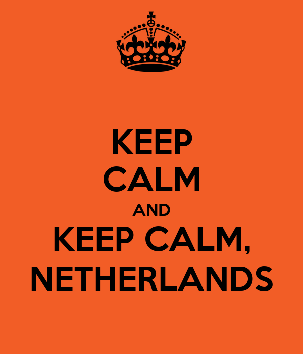 KEEP CALM AND KEEP CALM, NETHERLANDS
