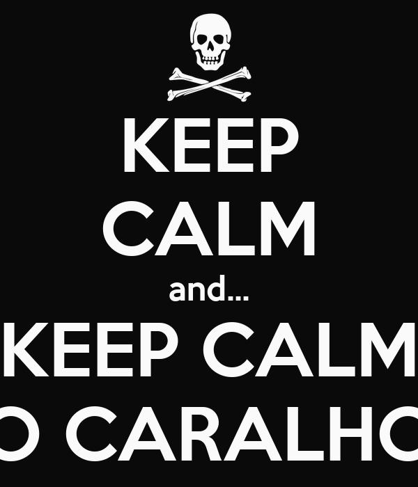KEEP CALM and... KEEP CALM O CARALHO