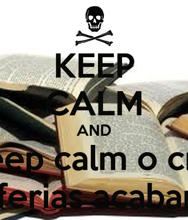 KEEP CALM AND Keep calm o crlh As ferias acabaram