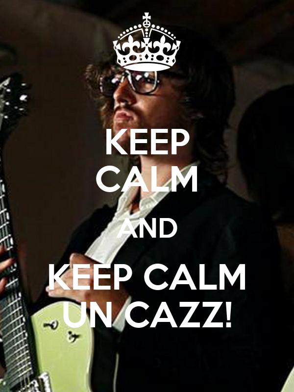 KEEP CALM AND KEEP CALM UN CAZZ!