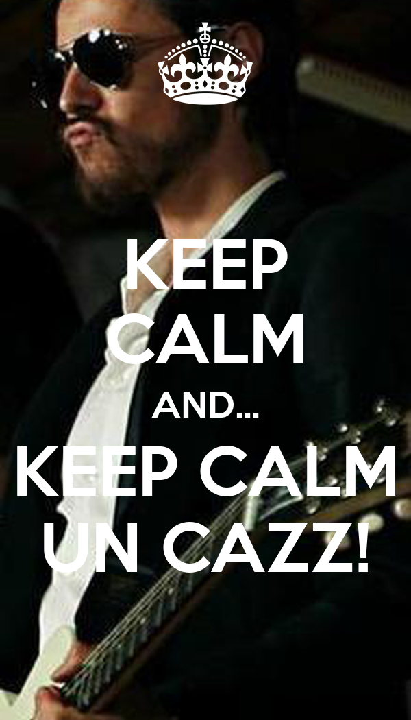 KEEP CALM AND... KEEP CALM UN CAZZ!