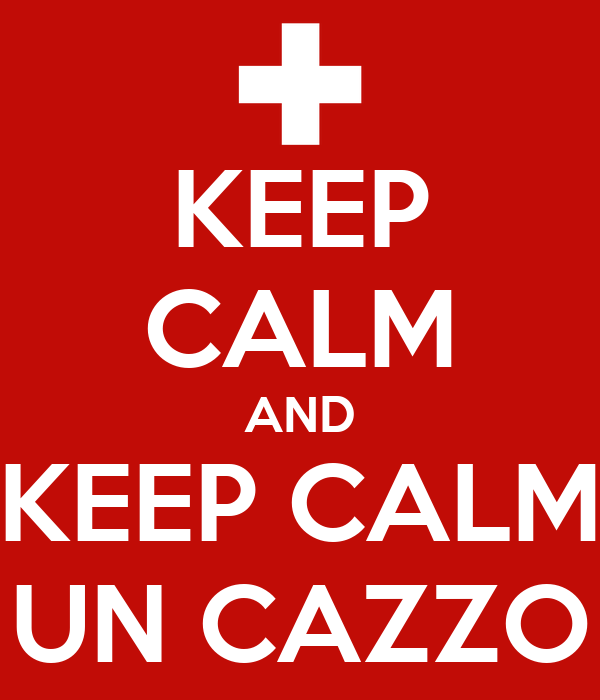 KEEP CALM AND KEEP CALM UN CAZZO