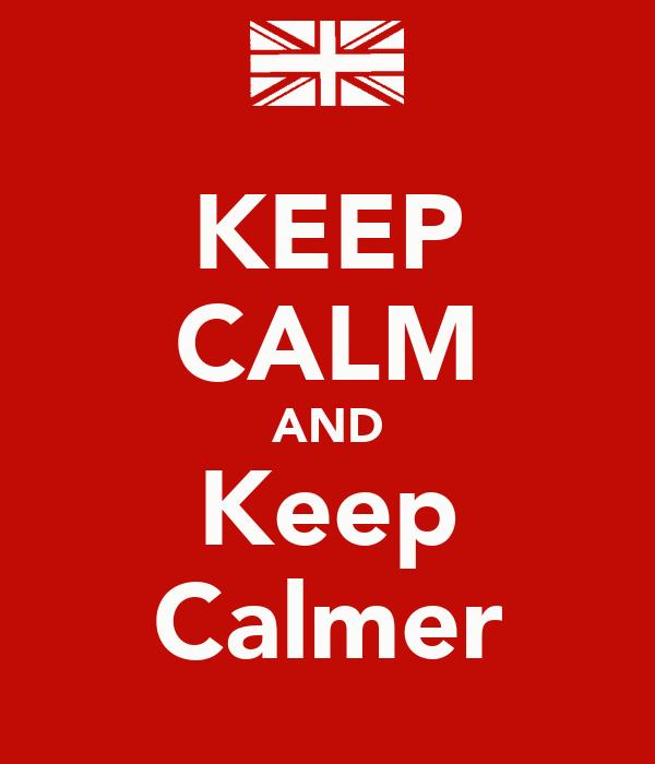 KEEP CALM AND Keep Calmer