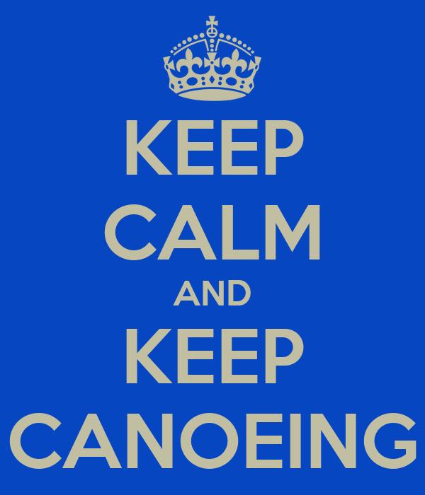 KEEP CALM AND KEEP CANOEING