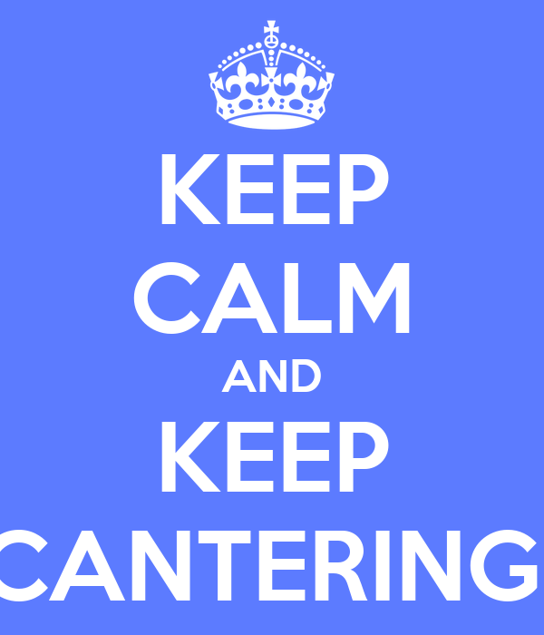 KEEP CALM AND KEEP CANTERING