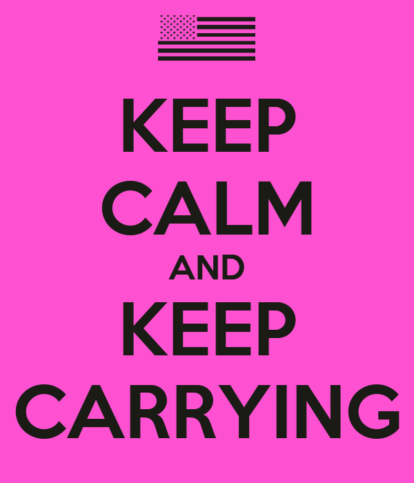 KEEP CALM AND KEEP CARRYING