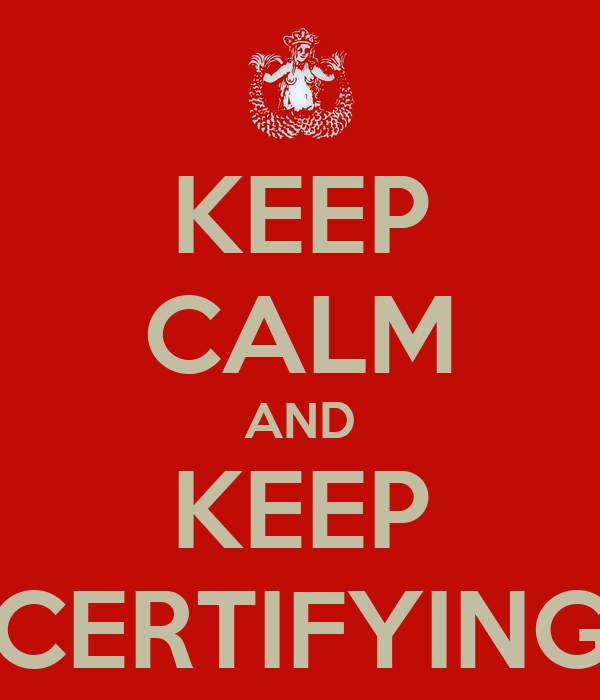 KEEP CALM AND KEEP CERTIFYING