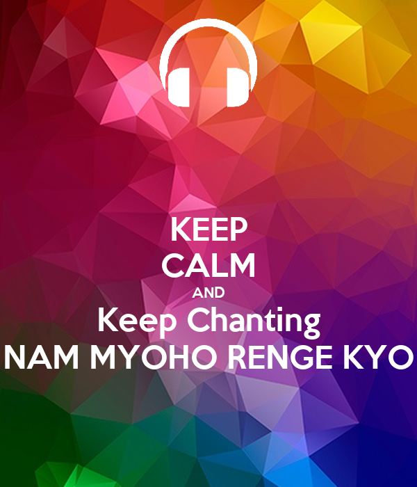 KEEP CALM AND Keep Chanting NAM MYOHO RENGE KYO