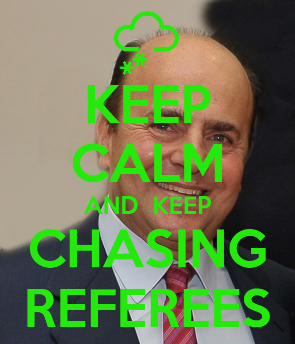 KEEP CALM AND  KEEP CHASING REFEREES