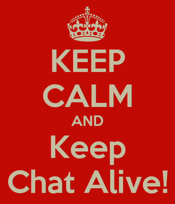 KEEP CALM AND Keep Chat Alive!