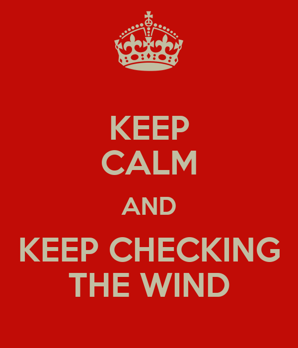 KEEP CALM AND KEEP CHECKING THE WIND