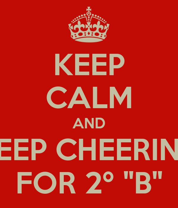 "KEEP CALM AND KEEP CHEERING FOR 2º ""B"""