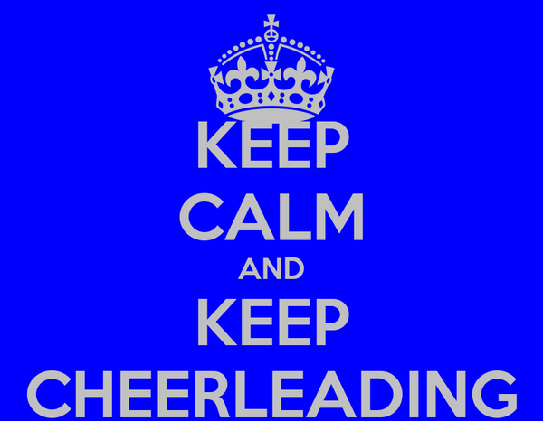 KEEP CALM AND KEEP CHEERLEADING