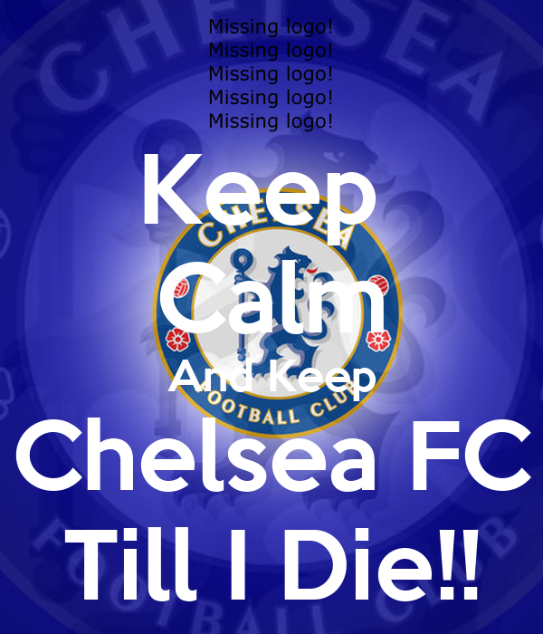 Keep  Calm And Keep Chelsea FC Till I Die!!