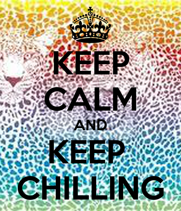 KEEP CALM AND KEEP  CHILLING