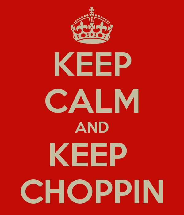 KEEP CALM AND KEEP  CHOPPIN