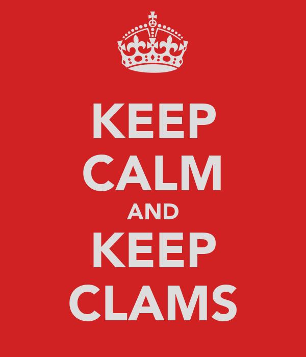 KEEP CALM AND KEEP CLAMS