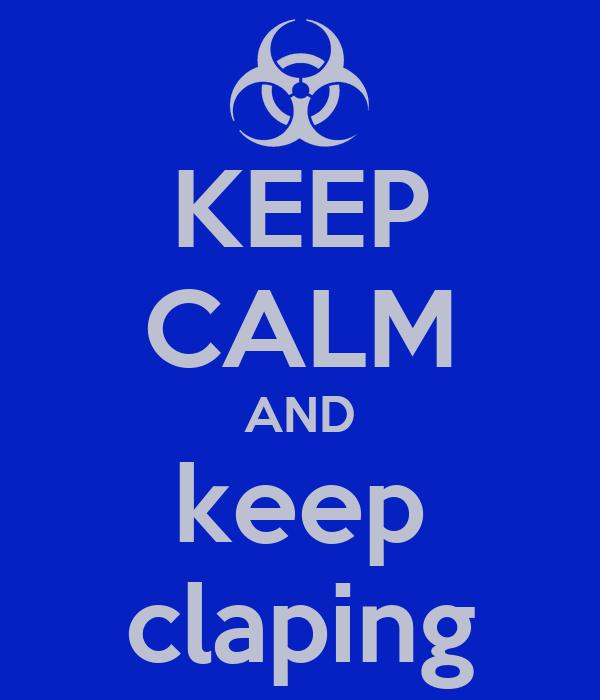 KEEP CALM AND keep claping