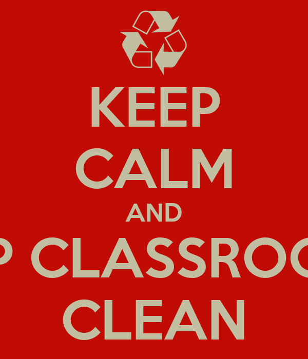 KEEP CALM AND KEEP CLASSROOMS  CLEAN