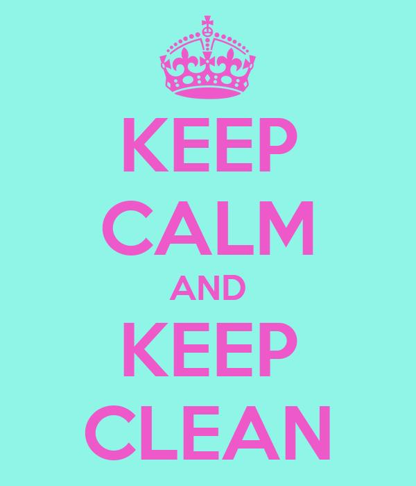 KEEP CALM AND KEEP CLEAN