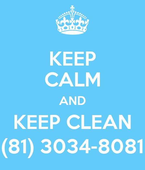KEEP CALM AND KEEP CLEAN (81) 3034-8081