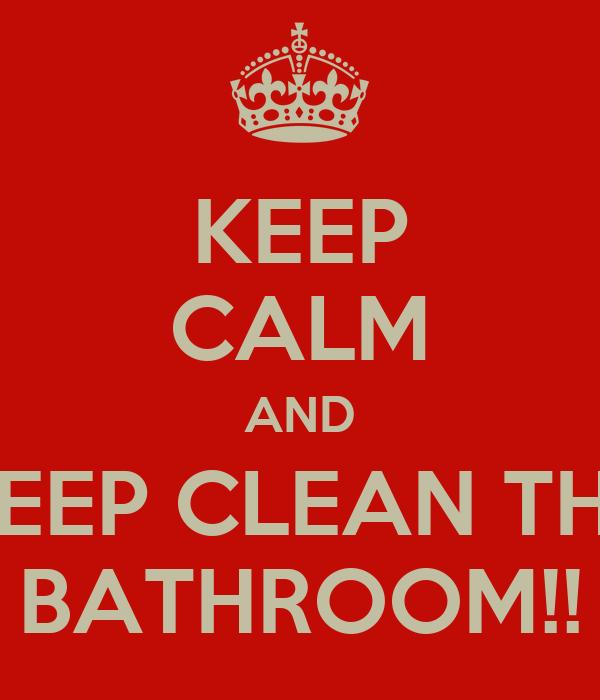KEEP CALM AND KEEP CLEAN THE BATHROOM!!
