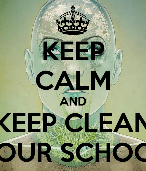 KEEP CALM AND KEEP CLEAN YOUR SCHOOL