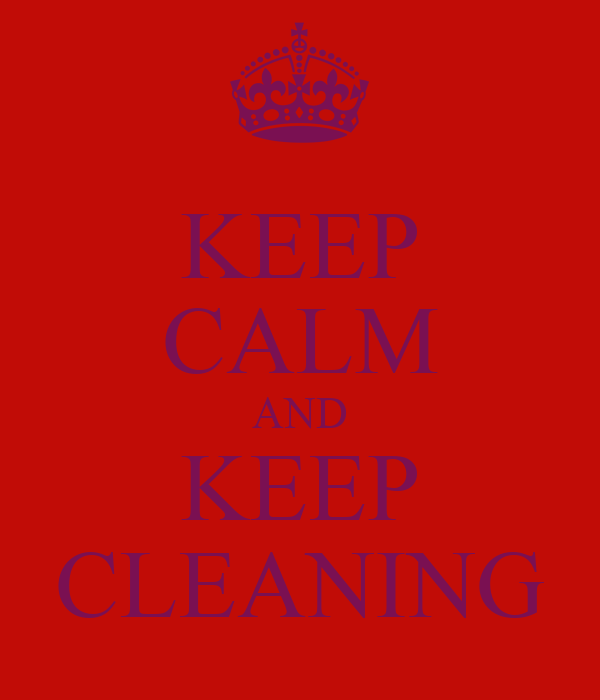 KEEP CALM AND KEEP CLEANING