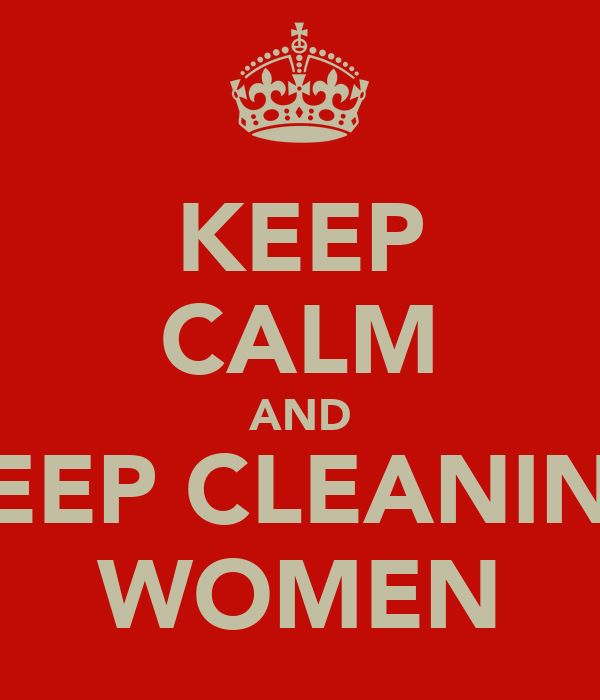 KEEP CALM AND KEEP CLEANING WOMEN