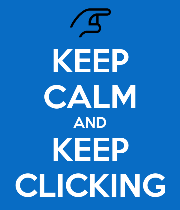 KEEP CALM AND KEEP CLICKING
