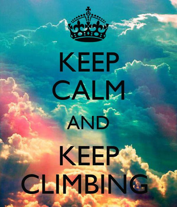 KEEP CALM AND KEEP CLIMBING